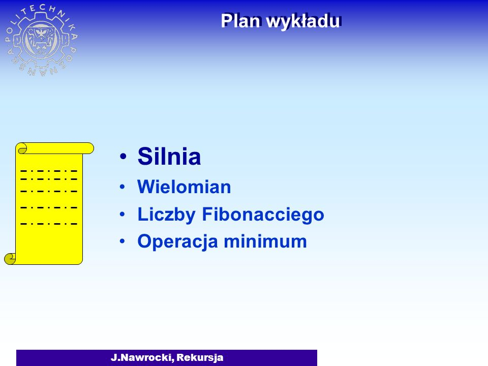 Silnia Plan wykładu Wielomian Liczby Fibonacciego Operacja minimum