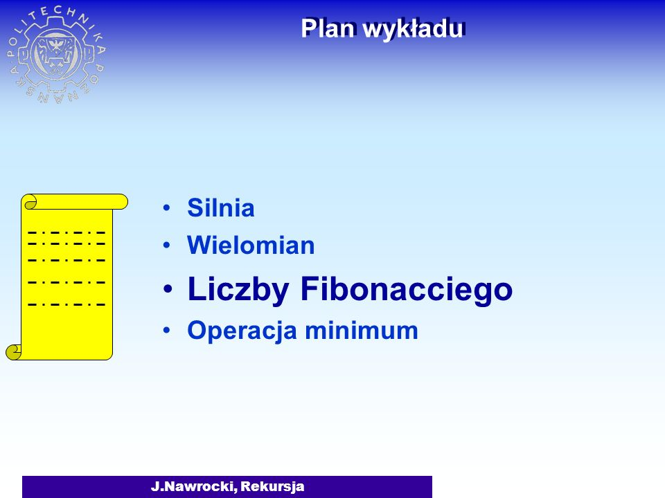 Liczby Fibonacciego Plan wykładu Silnia Wielomian Operacja minimum