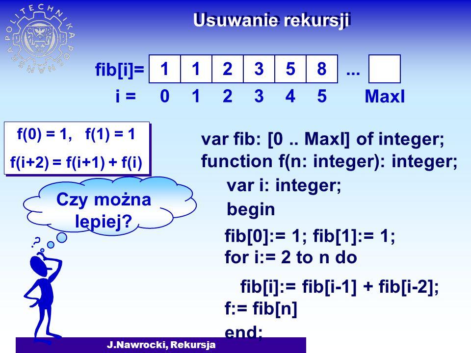 Usuwanie rekursji 1 1 2 3 5 8 ... i = 1 2 3 4 5 MaxI Czy można lepiej