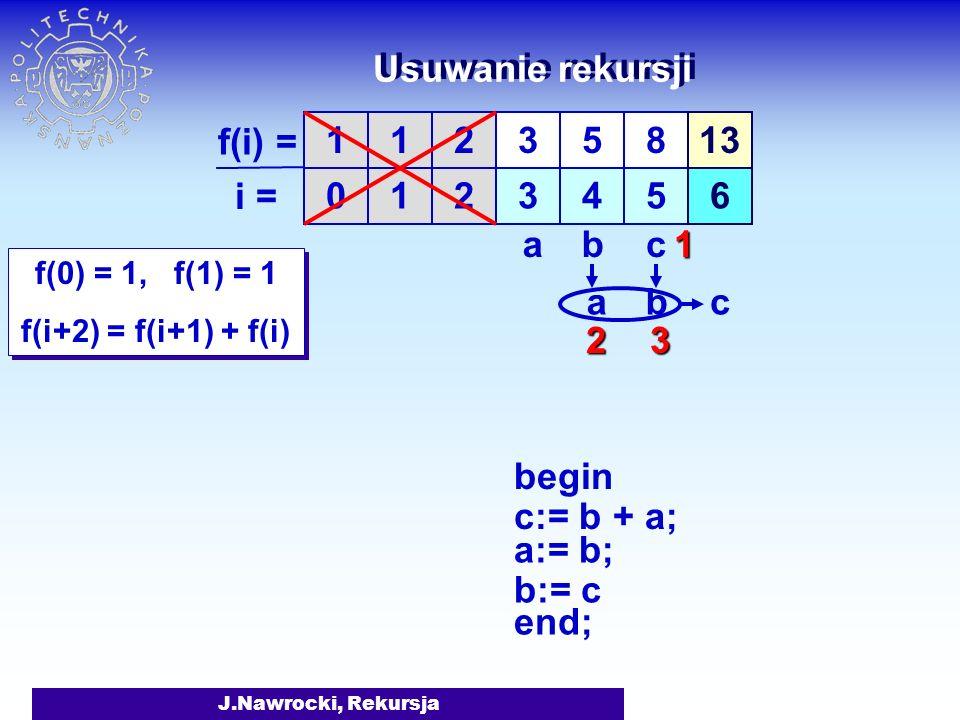 Usuwanie rekursji i = 1 1 2 3 5 4 8 5 13 6 1 2 a b c a b c