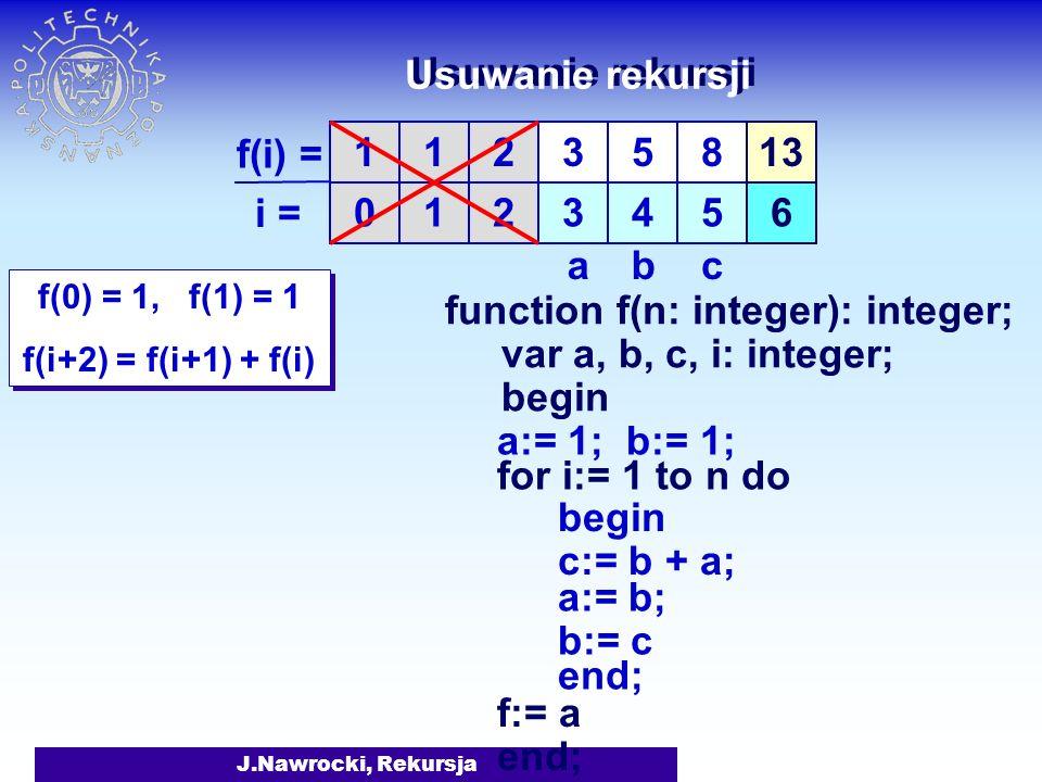 Usuwanie rekursji i = 1 1 2 3 5 4 8 5 13 1 2 6 a b c