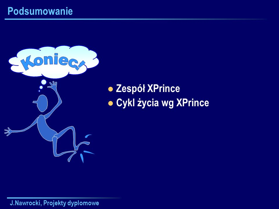 Koniec! Podsumowanie Zespół XPrince Cykl życia wg XPrince