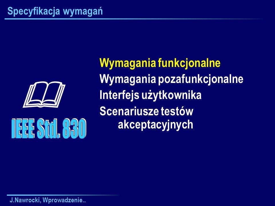  IEEE Std. 830 Wymagania funkcjonalne Wymagania pozafunkcjonalne