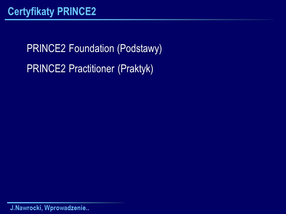 PRINCE2 Foundation (Podstawy) PRINCE2 Practitioner (Praktyk)