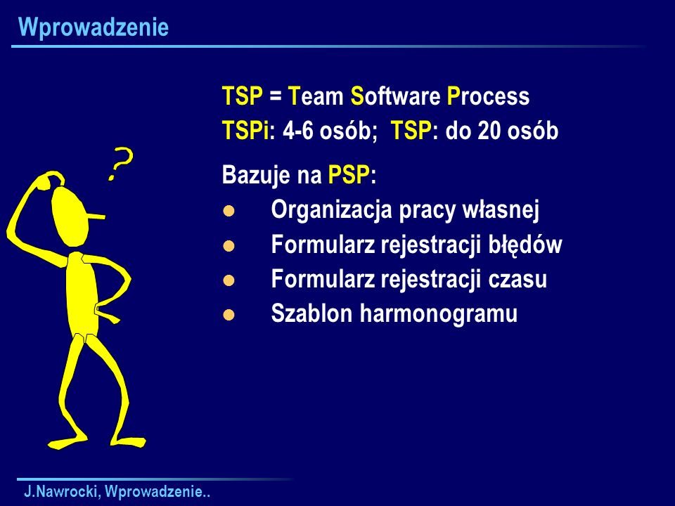 TSP = Team Software Process TSPi: 4-6 osób; TSP: do 20 osób