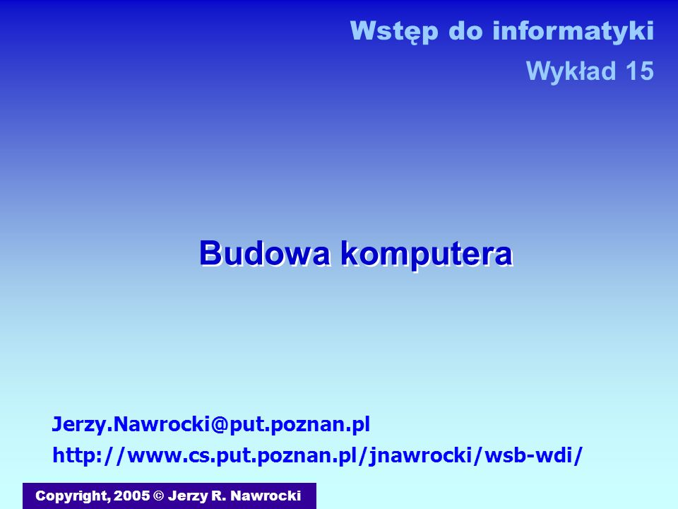 Budowa komputera Wstęp do informatyki Wykład 15