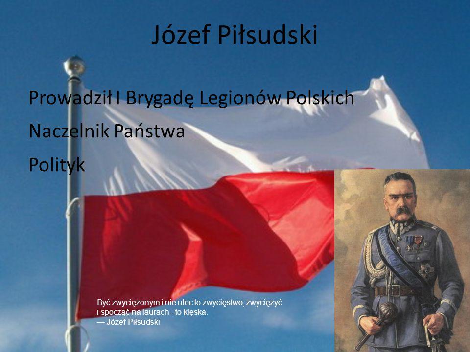 Józef Piłsudski Prowadził I Brygadę Legionów Polskich