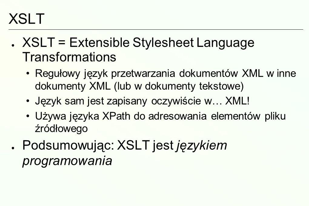 XSLT XSLT = Extensible Stylesheet Language Transformations
