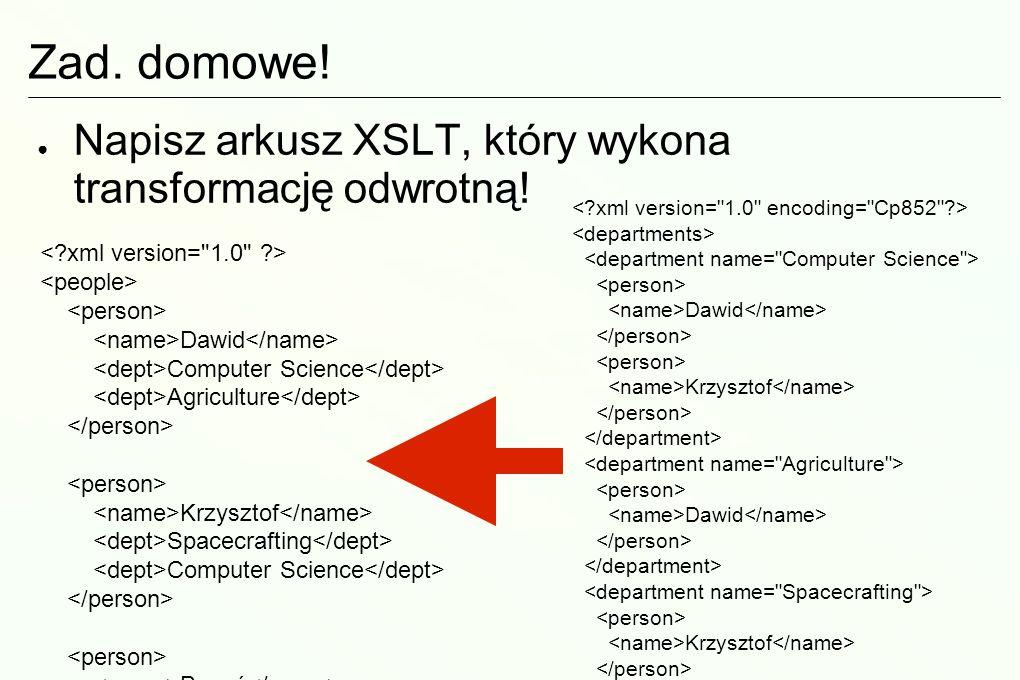 Zad. domowe! Napisz arkusz XSLT, który wykona transformację odwrotną!