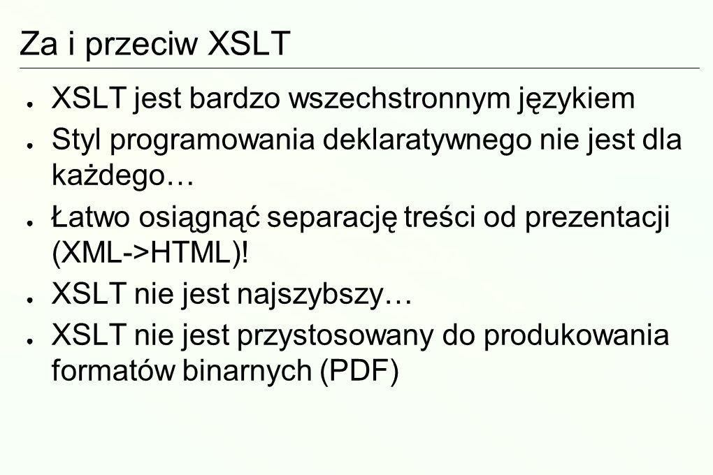 Za i przeciw XSLT XSLT jest bardzo wszechstronnym językiem