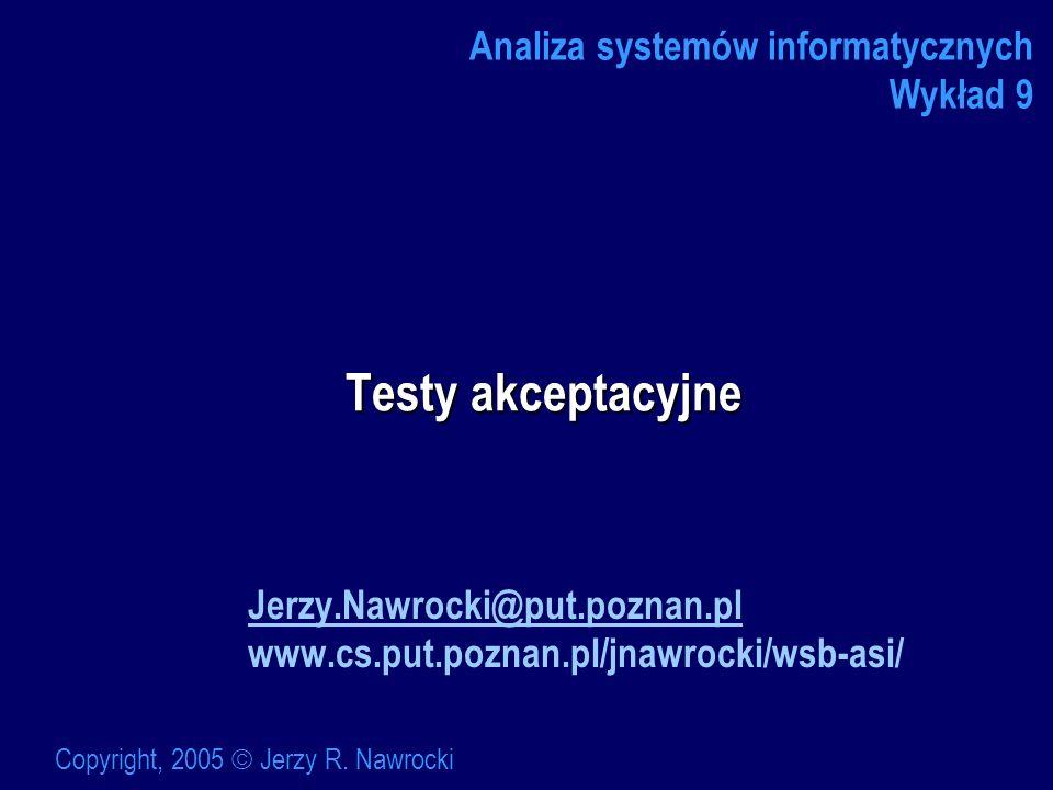Testy akceptacyjne Analiza systemów informatycznych Wykład 9