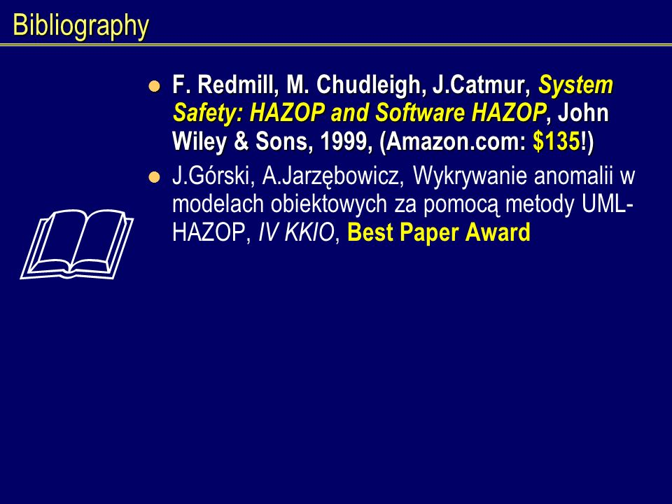 BibliographyF. Redmill, M. Chudleigh, J.Catmur, System Safety: HAZOP and Software HAZOP, John Wiley & Sons, 1999, (Amazon.com: $135!)