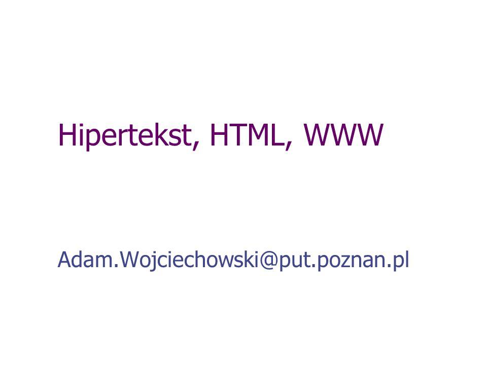 Hipertekst, HTML, WWW Adam.Wojciechowski@put.poznan.pl