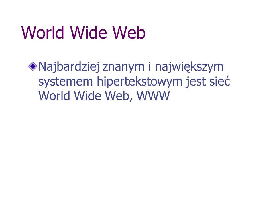 World Wide Web Najbardziej znanym i największym systemem hipertekstowym jest sieć World Wide Web, WWW.
