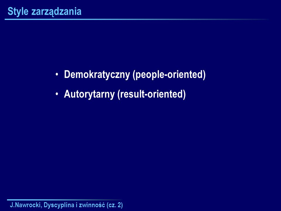 Demokratyczny (people-oriented) Autorytarny (result-oriented)