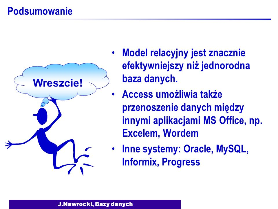 Inne systemy: Oracle, MySQL, Informix, Progress Wreszcie!