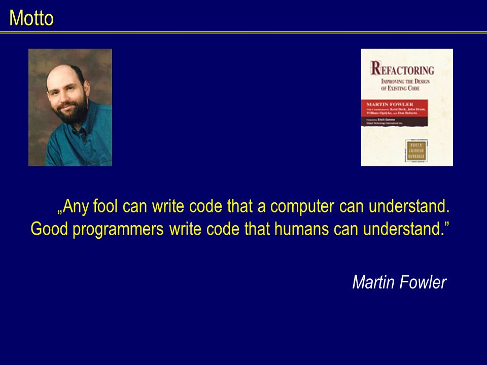 "Motto ""Any fool can write code that a computer can understand. Good programmers write code that humans can understand."