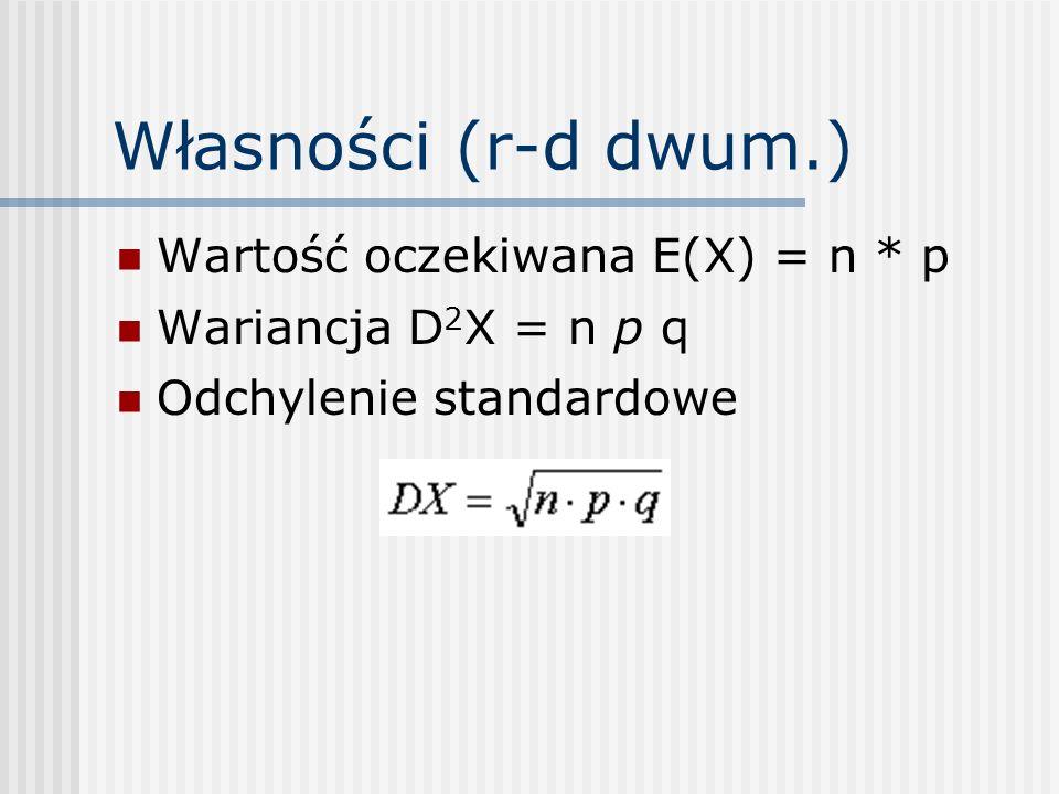 Własności (r-d dwum.) Wartość oczekiwana E(X) = n * p