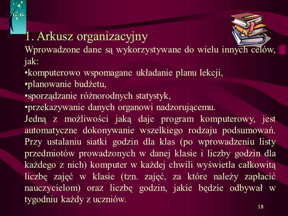 G. G.1. Arkusz organizacyjny. Wprowadzone dane są wykorzystywane do wielu innych celów, jak: komputerowo wspomagane układanie planu lekcji,