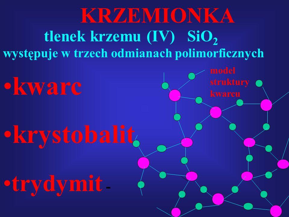 kwarc krystobalit trydymit - KRZEMIONKA tlenek krzemu (IV) SiO2
