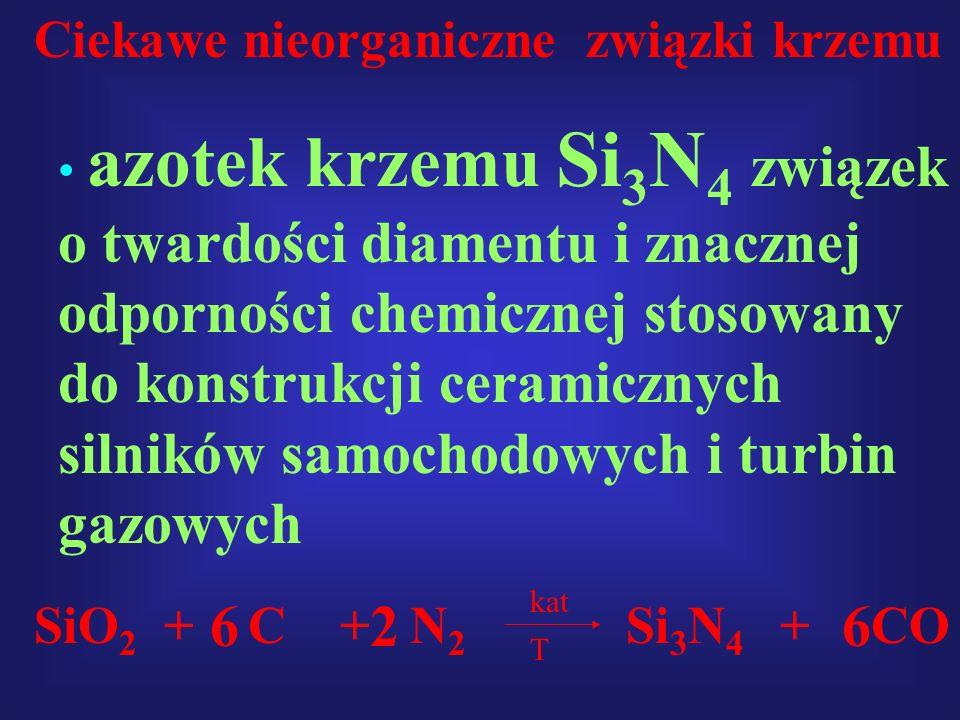 6 2 6 Ciekawe nieorganiczne związki krzemu SiO2 + C + N2 Si3N4 + CO