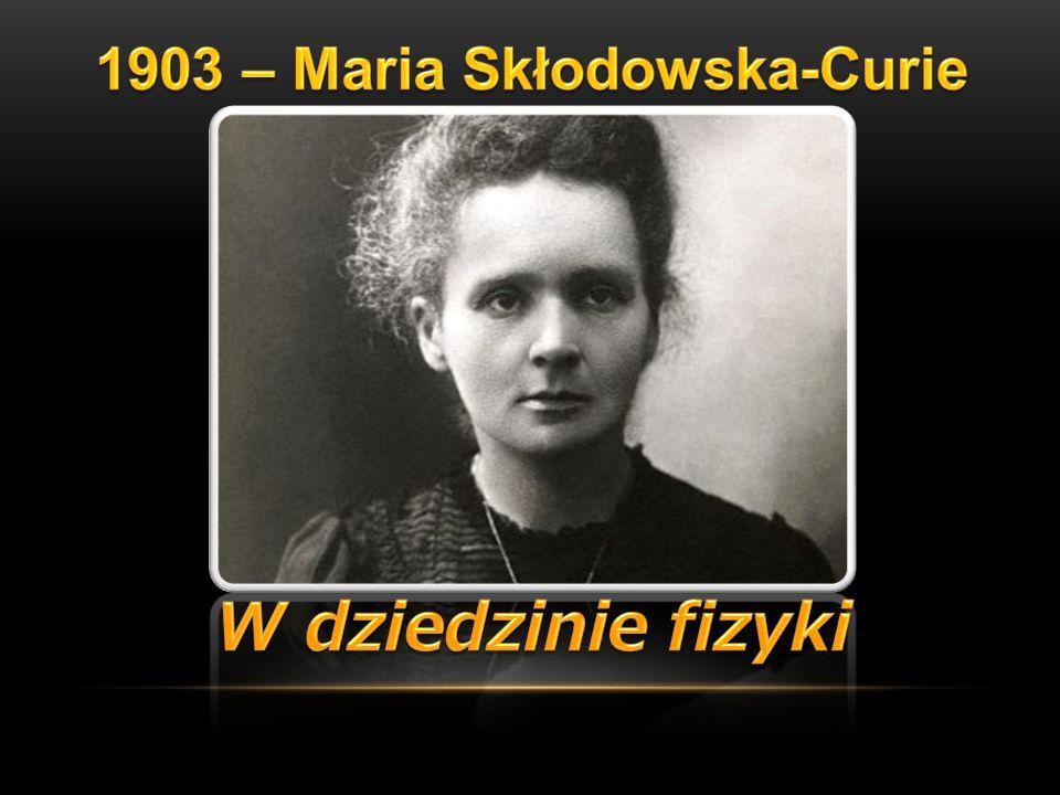 1903 – Maria Skłodowska-Curie