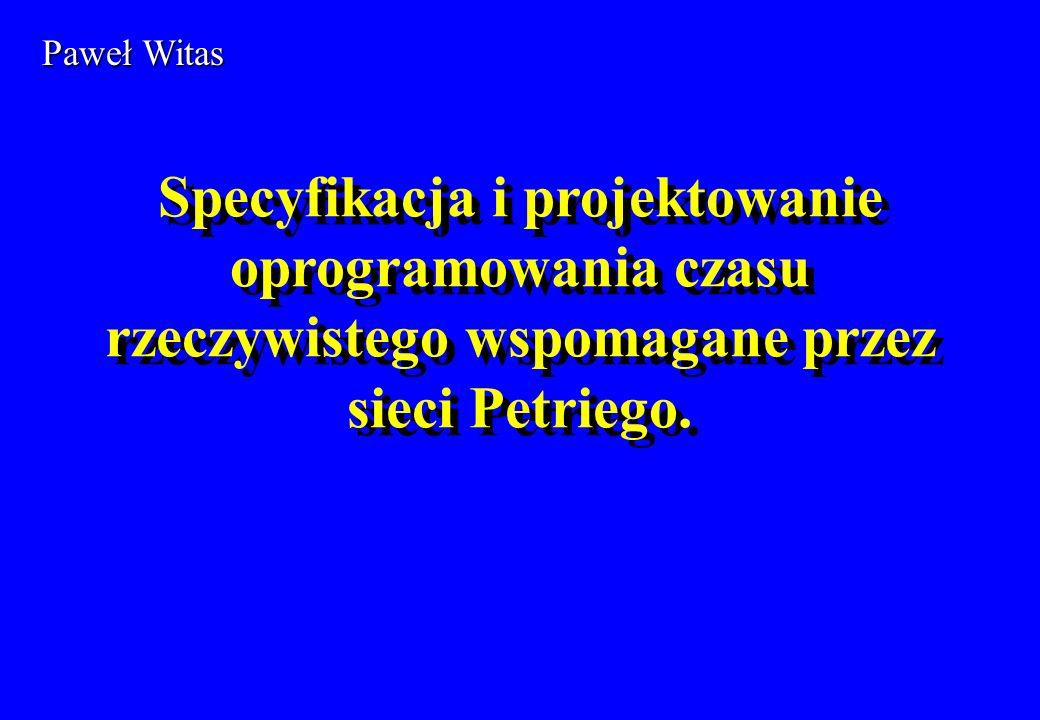 Paweł WitasSpecyfikacja i projektowanie oprogramowania czasu rzeczywistego wspomagane przez sieci Petriego.