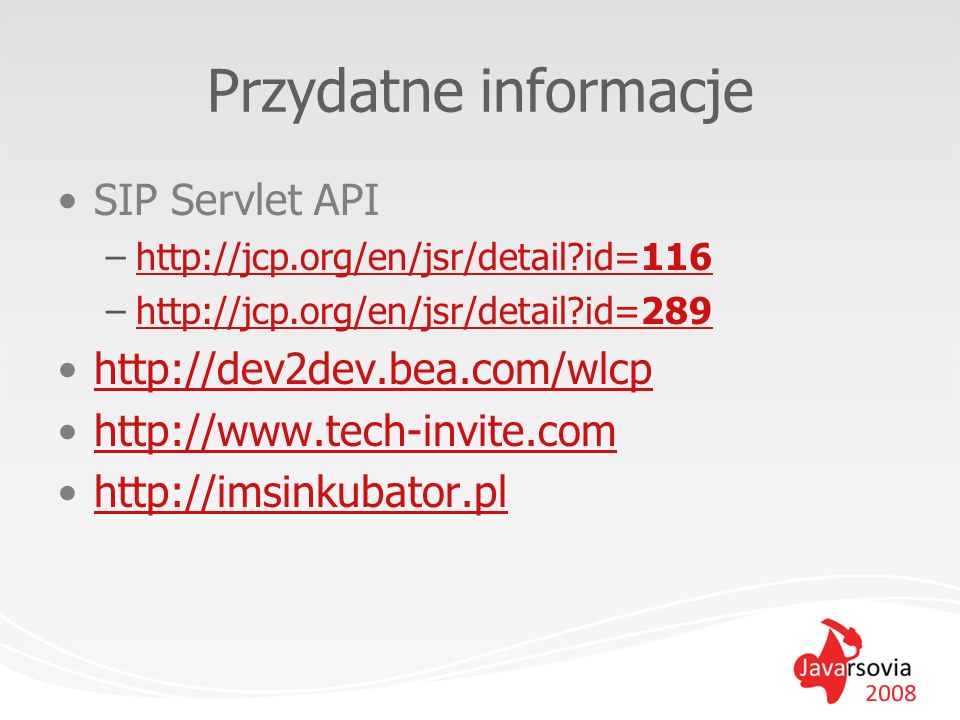 Przydatne informacje SIP Servlet API http://dev2dev.bea.com/wlcp