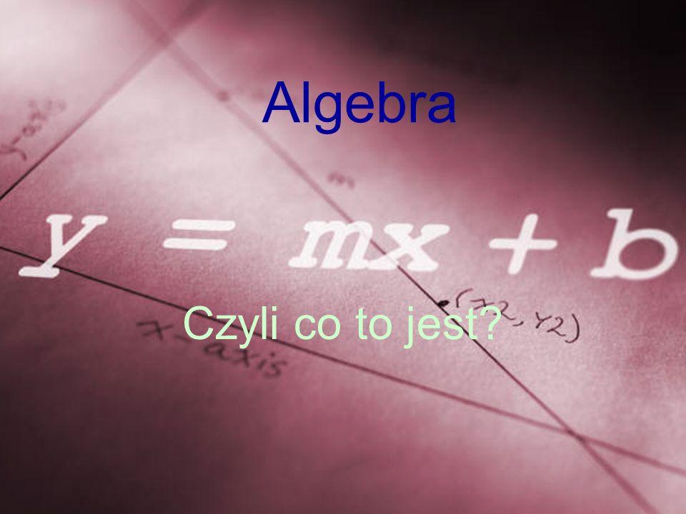 Algebra Czyli co to jest