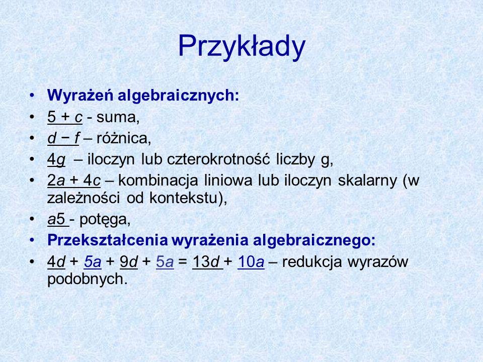 Przykłady Wyrażeń algebraicznych: 5 + c - suma, d − f – różnica,