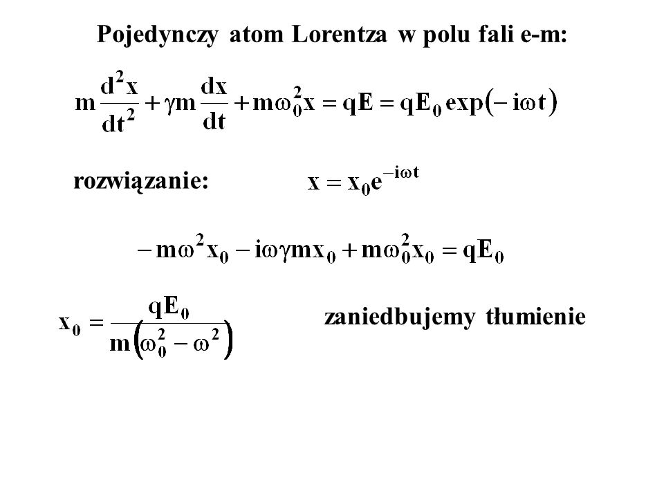 Pojedynczy atom Lorentza w polu fali e-m: zaniedbujemy tłumienie