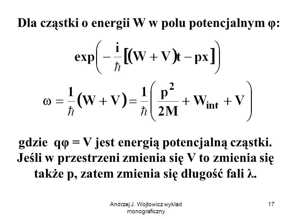 Dla cząstki o energii W w polu potencjalnym φ: