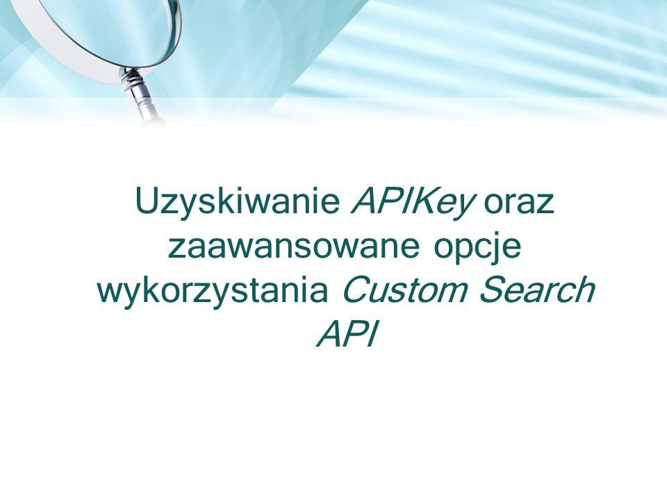 Uzyskiwanie APIKey oraz zaawansowane opcje wykorzystania Custom Search API