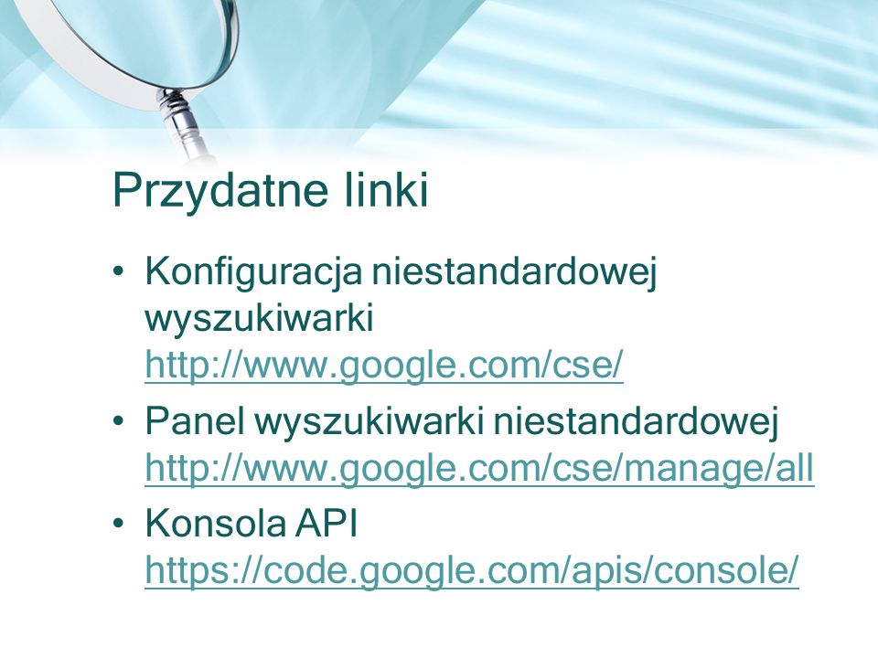 Przydatne linki Konfiguracja niestandardowej wyszukiwarki http://www.google.com/cse/