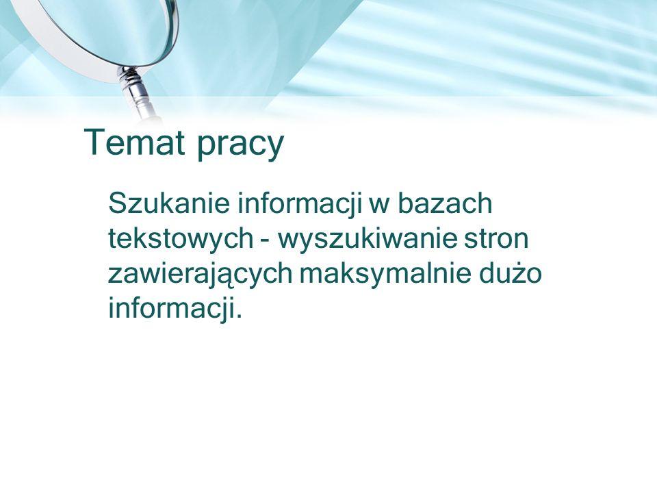 Temat pracySzukanie informacji w bazach tekstowych - wyszukiwanie stron zawierających maksymalnie dużo informacji.