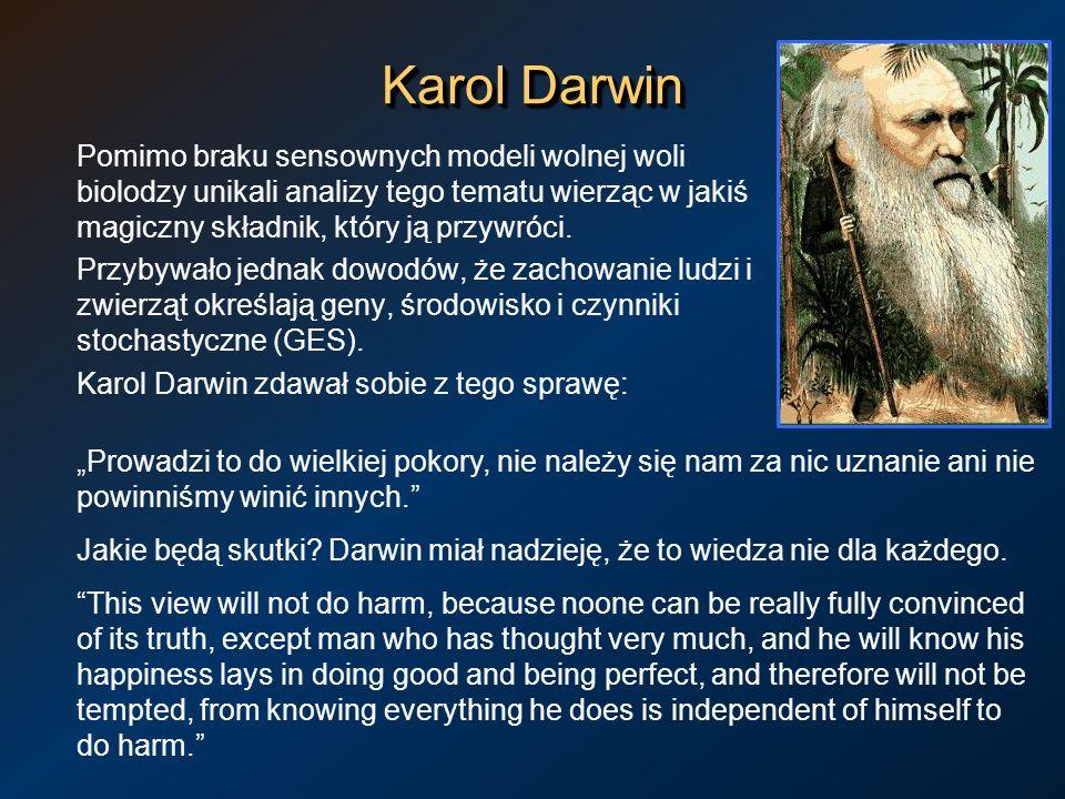 Karol DarwinPomimo braku sensownych modeli wolnej woli biolodzy unikali analizy tego tematu wierząc w jakiś magiczny składnik, który ją przywróci.
