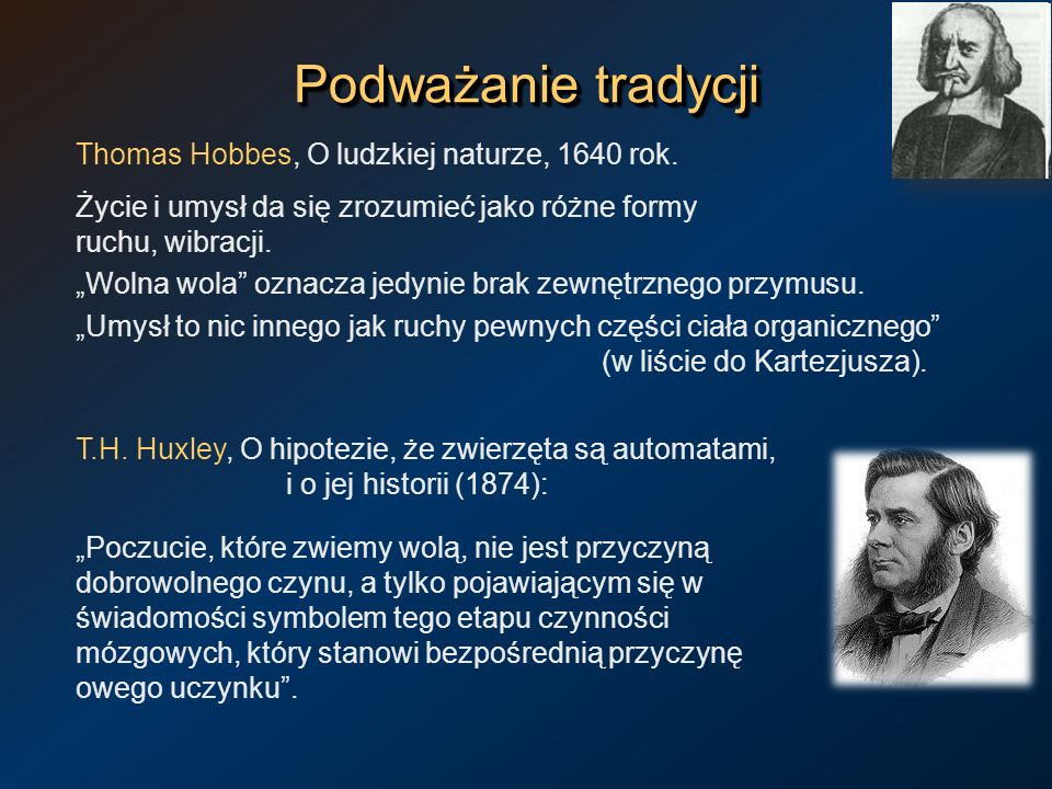Podważanie tradycji Thomas Hobbes, O ludzkiej naturze, 1640 rok. Życie i umysł da się zrozumieć jako różne formy ruchu, wibracji.