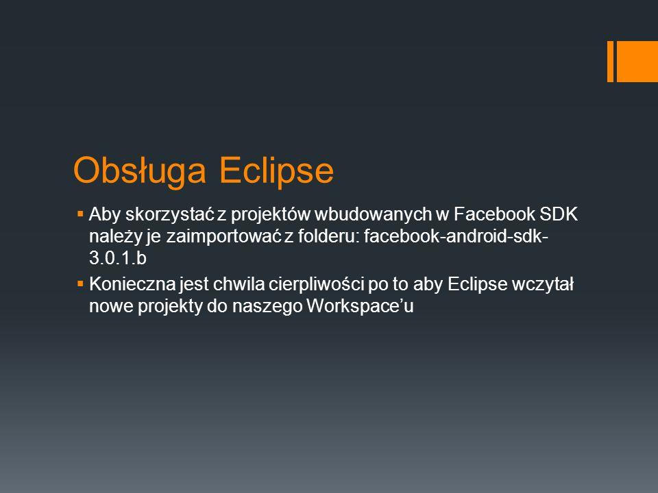 Obsługa Eclipse Aby skorzystać z projektów wbudowanych w Facebook SDK należy je zaimportować z folderu: facebook-android-sdk-3.0.1.b.