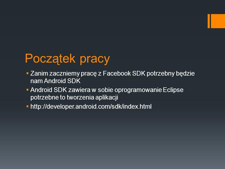 Początek pracy Zanim zaczniemy pracę z Facebook SDK potrzebny będzie nam Android SDK.