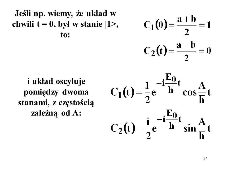 Jeśli np. wiemy, że układ w chwili t = 0, był w stanie |1>, to: