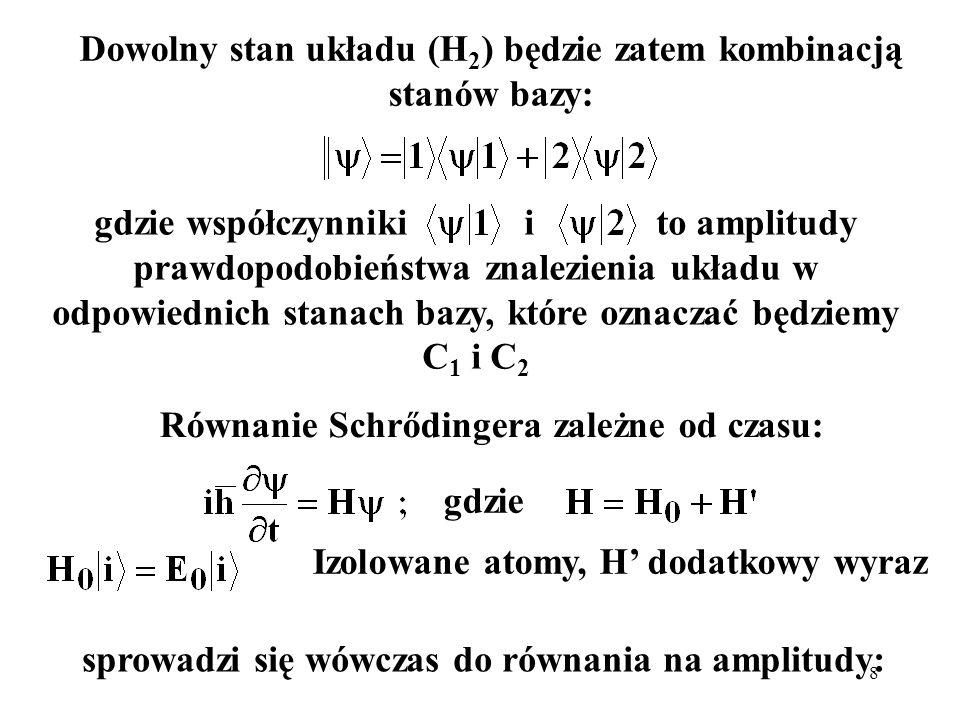 Dowolny stan układu (H2) będzie zatem kombinacją stanów bazy:
