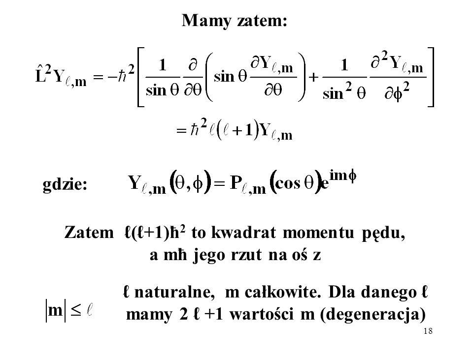 Zatem ℓ(ℓ+1)ħ2 to kwadrat momentu pędu, a mħ jego rzut na oś z