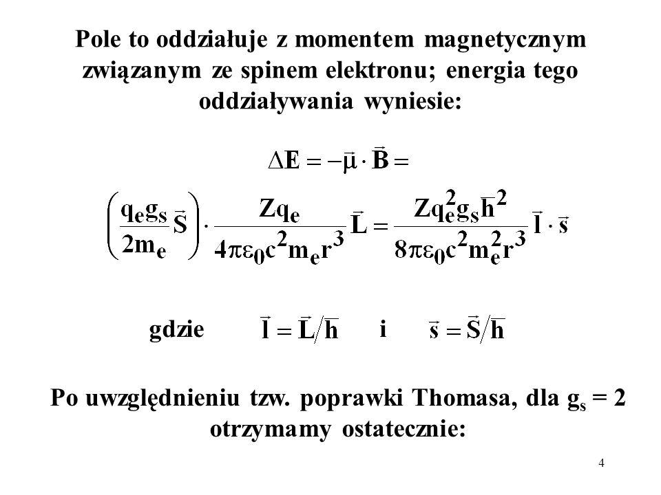 Pole to oddziałuje z momentem magnetycznym związanym ze spinem elektronu; energia tego oddziaływania wyniesie: