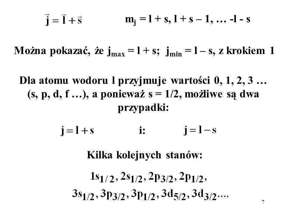 Można pokazać, że jmax = l + s; jmin = l – s, z krokiem 1