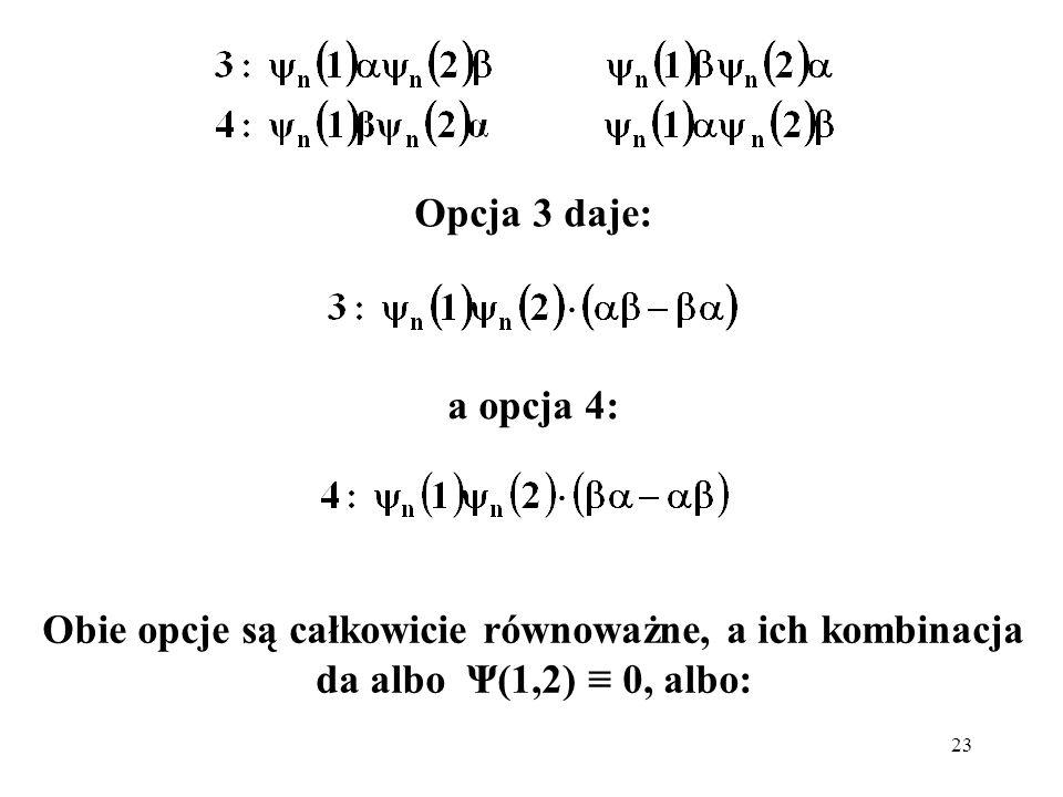 Opcja 3 daje: a opcja 4: Obie opcje są całkowicie równoważne, a ich kombinacja da albo Ψ(1,2) ≡ 0, albo: