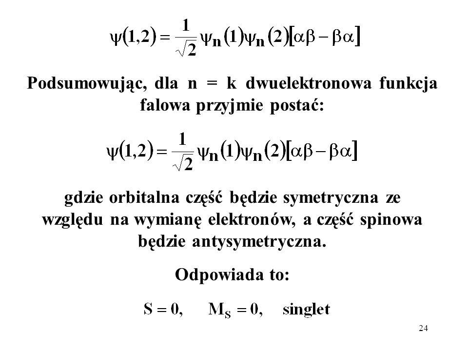 Podsumowując, dla n = k dwuelektronowa funkcja falowa przyjmie postać: