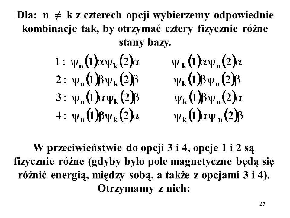 Dla: n ≠ k z czterech opcji wybierzemy odpowiednie kombinacje tak, by otrzymać cztery fizycznie różne stany bazy.