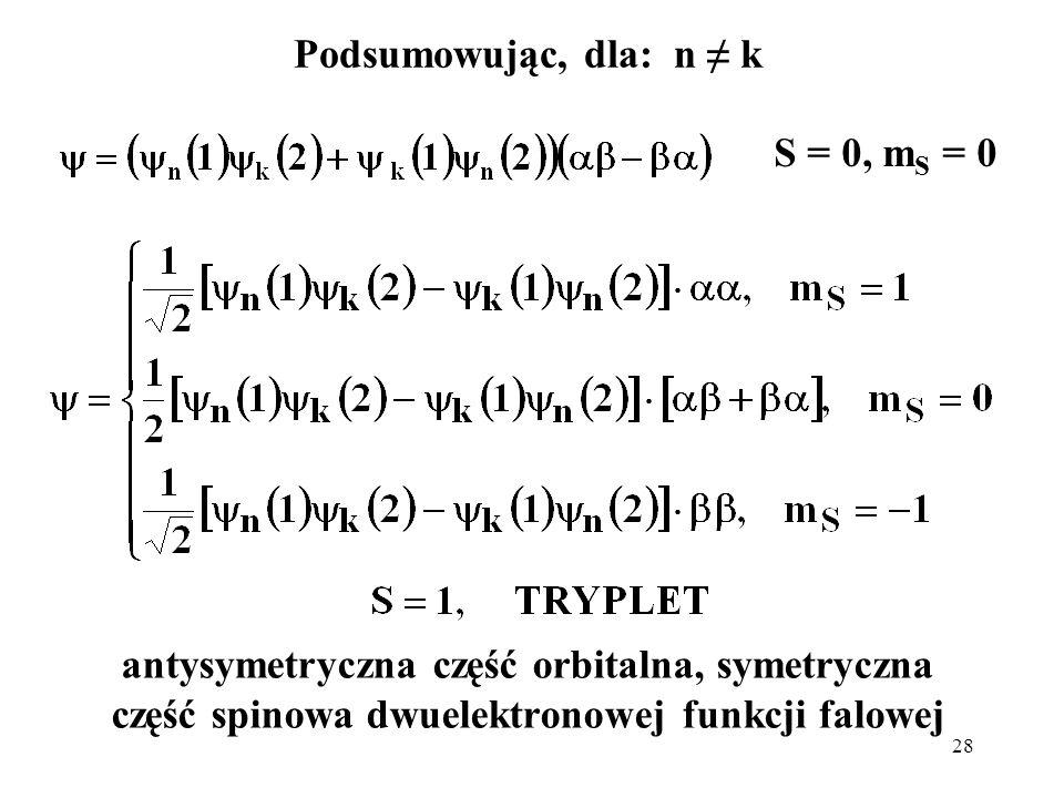 Podsumowując, dla: n ≠ k S = 0, mS = 0.