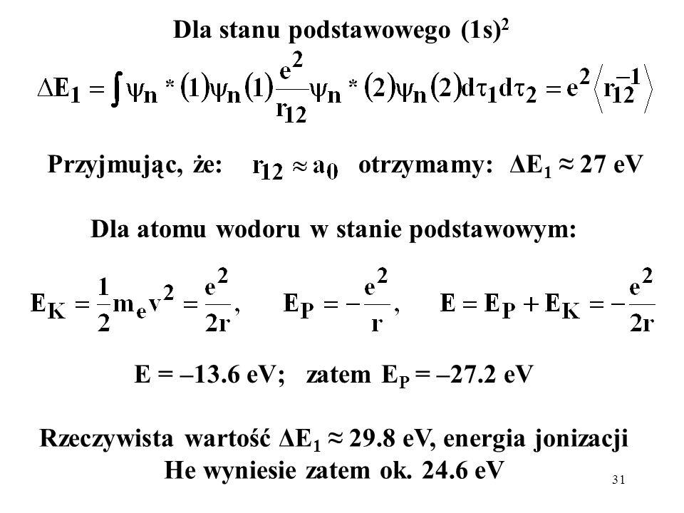 Dla stanu podstawowego (1s)2 Dla atomu wodoru w stanie podstawowym: