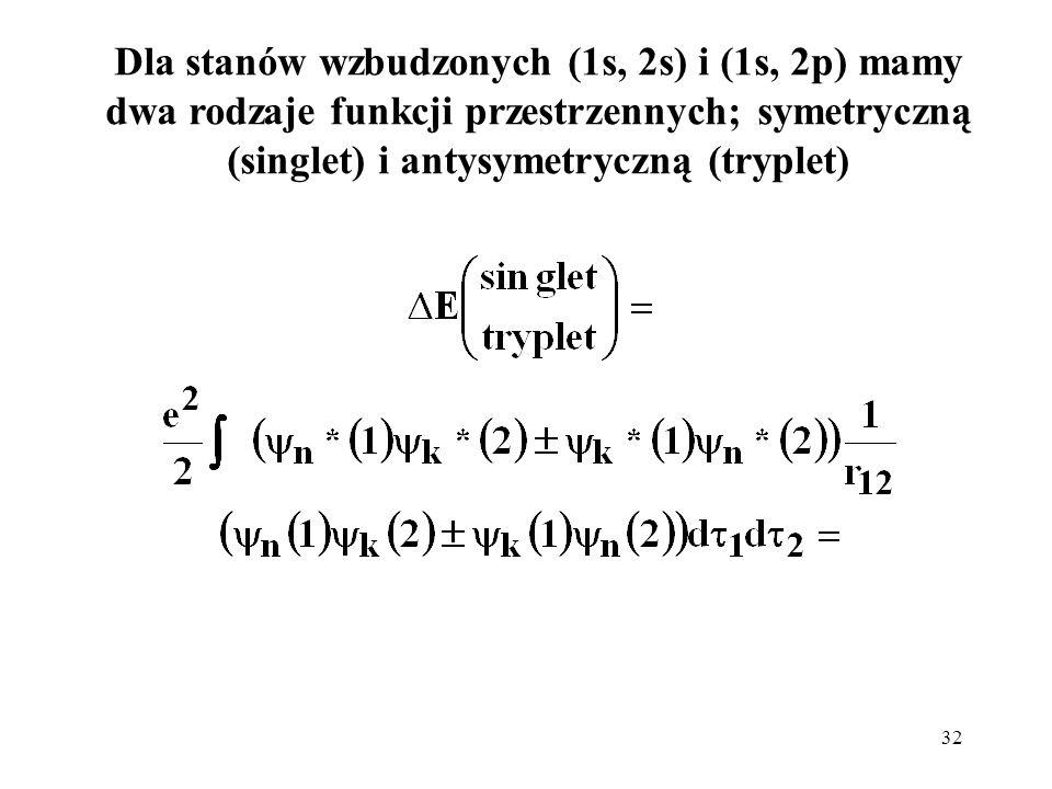 Dla stanów wzbudzonych (1s, 2s) i (1s, 2p) mamy dwa rodzaje funkcji przestrzennych; symetryczną (singlet) i antysymetryczną (tryplet)